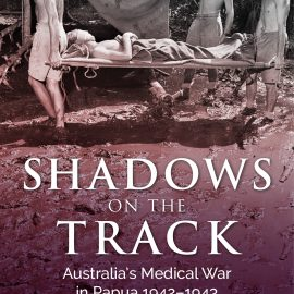 New Book – Shining a light on the Australians who tended the sick, mended the wounded and buried the dead in the Papuan Campaign