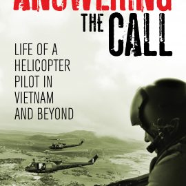 """Answering the Call – Life as a helicopter pilot in Vietnam and Beyond"" Bob Grandin"